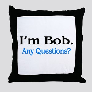 I'm Bob. Any Questions? Throw Pillow