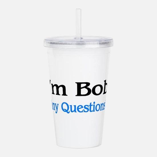 I'm Bob. Any Questions Acrylic Double-wall Tumbler