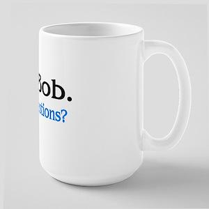 I'm Bob. Any Questions? Mugs