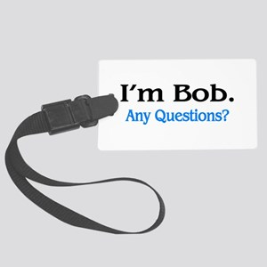 I'm Bob. Any Questions? Large Luggage Tag