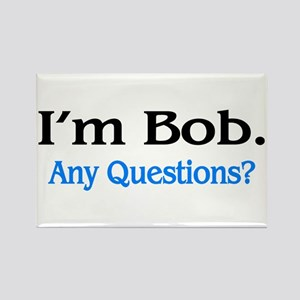 I'm Bob. Any Questions? Magnets
