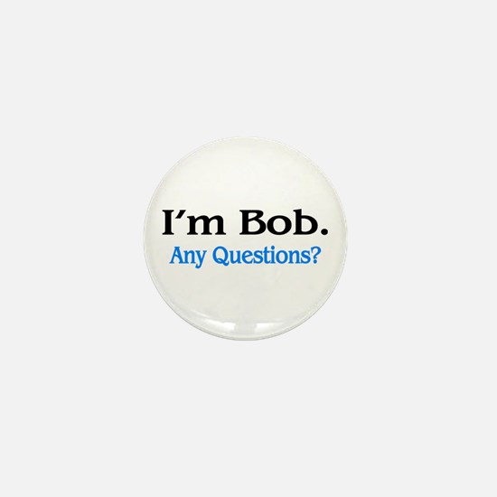 I'm Bob. Any Questions? Mini Button