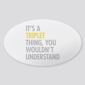 Its A Triplet Thing Sticker (Oval)