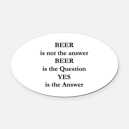 Beer Is Not The Answer Oval Car Magnet