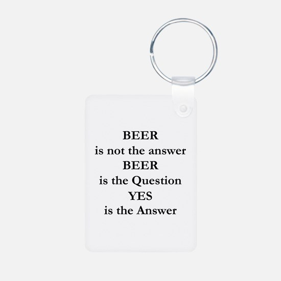 Beer Is Not The Answer Keychains