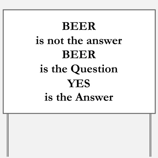 Beer Is Not The Answer Yard Sign