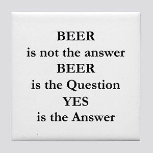 Beer Is Not The Answer Tile Coaster