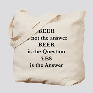 Beer Is Not The Answer Tote Bag