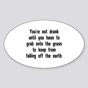 You're Not Drunk Until Sticker (Oval)