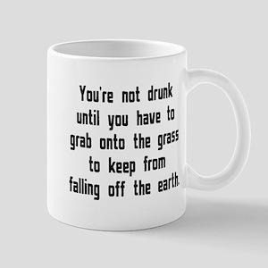 You're Not Drunk Until Mug