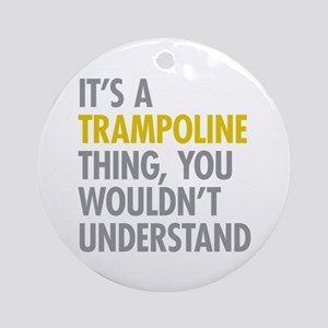 Its A Trampoline Thing Ornament (Round)