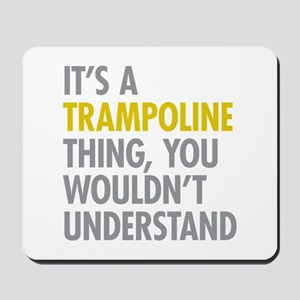 Its A Trampoline Thing Mousepad
