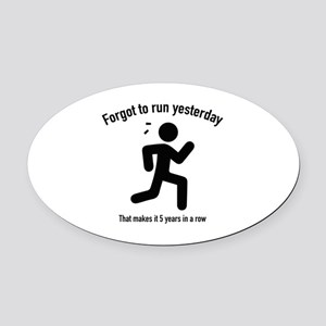 Forgot To Run Yesterday Oval Car Magnet