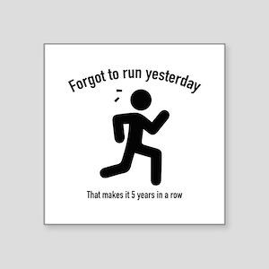 "Forgot To Run Yesterday Square Sticker 3"" x 3"""