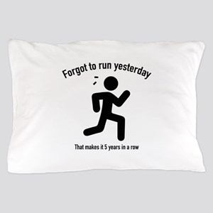 Forgot To Run Yesterday Pillow Case