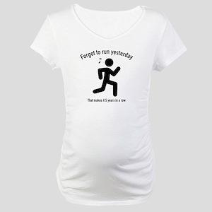Forgot To Run Yesterday Maternity T-Shirt