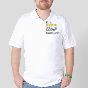 Its A Triathlon Thing Golf Shirt