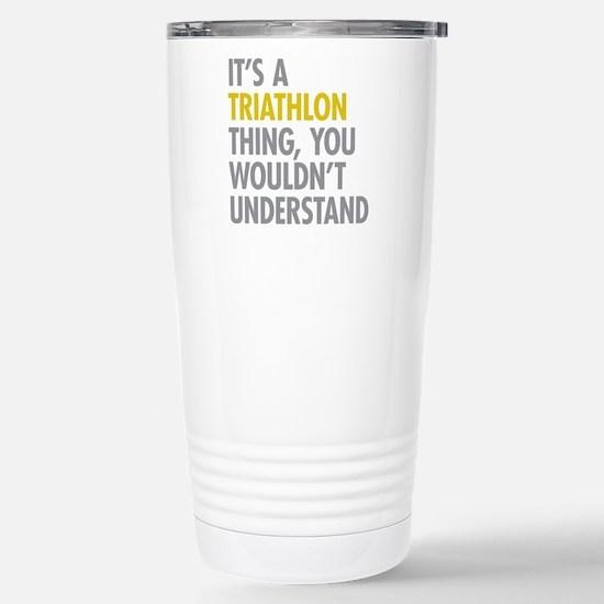 Its A Triathlon Thing Stainless Steel Travel Mug