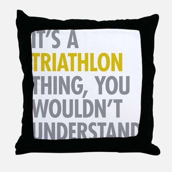 Its A Triathlon Thing Throw Pillow