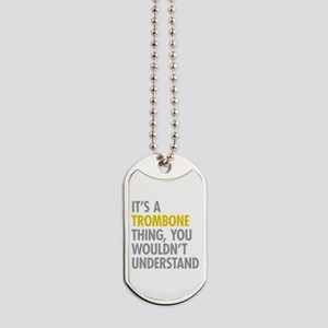 Its A Trombone Thing Dog Tags