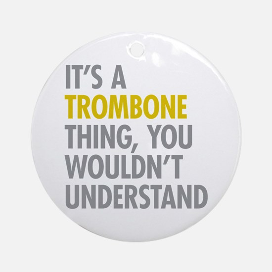 Its A Trombone Thing Ornament (Round)