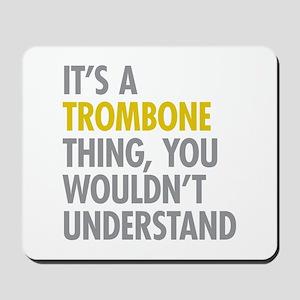 Its A Trombone Thing Mousepad
