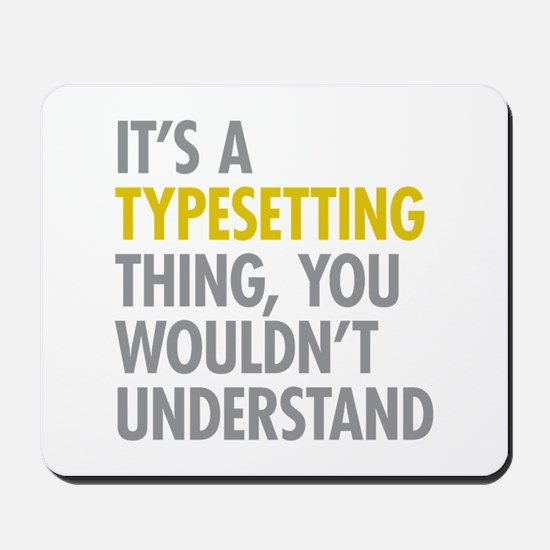Its A Typesetting Thing Mousepad