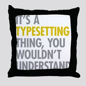 Its A Typesetting Thing Throw Pillow