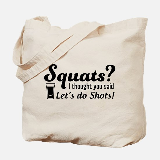Squats? thought said shots Tote Bag
