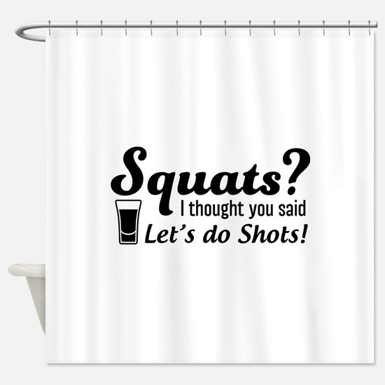 Squats? thought said shots Shower Curtain