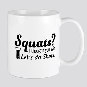 Squats? thought said shots Mugs