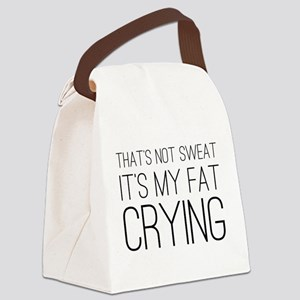 Not sweat fat crying Canvas Lunch Bag