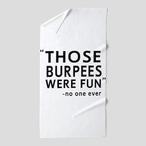 Fun burpees said no one Beach Towel