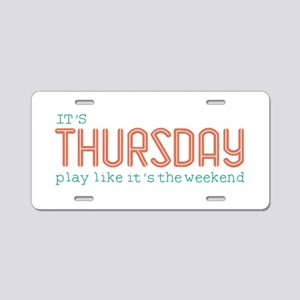 Thursday Like Weekend Aluminum License Plate