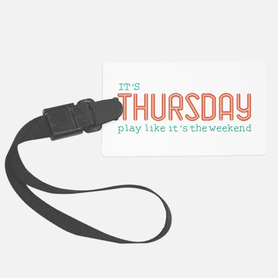 Thursday Like Weekend Luggage Tag
