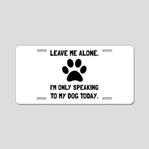 Alone Speaking Dog Aluminum License Plate