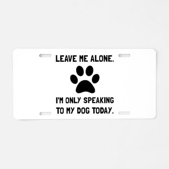 Alone Speaking Dog Aluminum License Plate