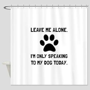 Alone Speaking Dog Shower Curtain