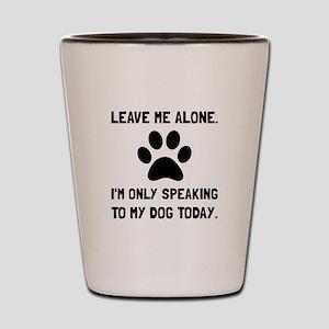 Alone Speaking Dog Shot Glass