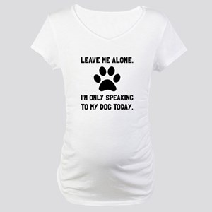 Alone Speaking Dog Maternity T-Shirt