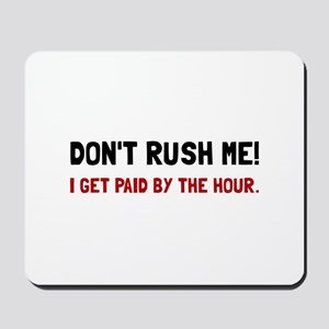 Paid By The Hour Mousepad