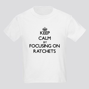 Keep Calm by focusing on Ratchets T-Shirt