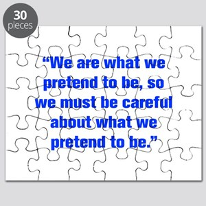 We are what we pretend to be so we must be careful