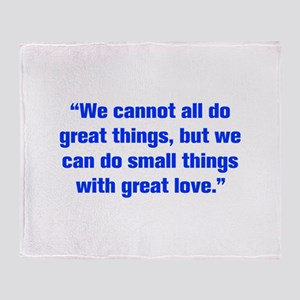 We cannot all do great things but we can do small