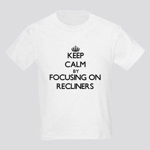 Keep Calm by focusing on Recliners T-Shirt