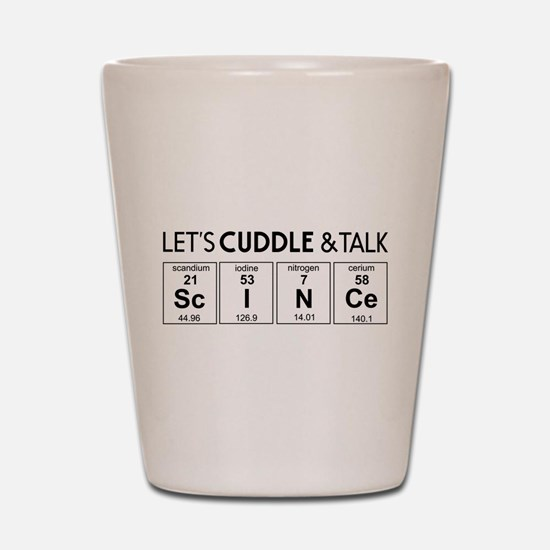 Let's cuddle & talk science Shot Glass