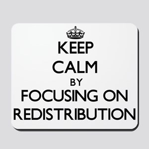 Keep Calm by focusing on Redistribution Mousepad