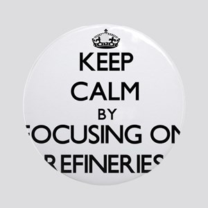 Keep Calm by focusing on Refineri Ornament (Round)