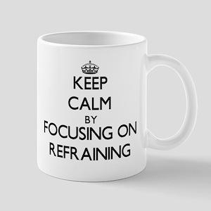 Keep Calm by focusing on Refraining Mugs