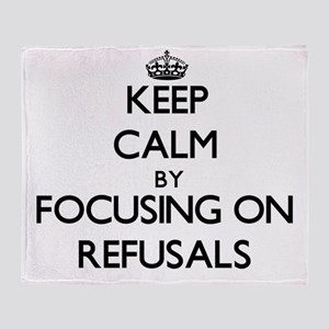 Keep Calm by focusing on Refusals Throw Blanket